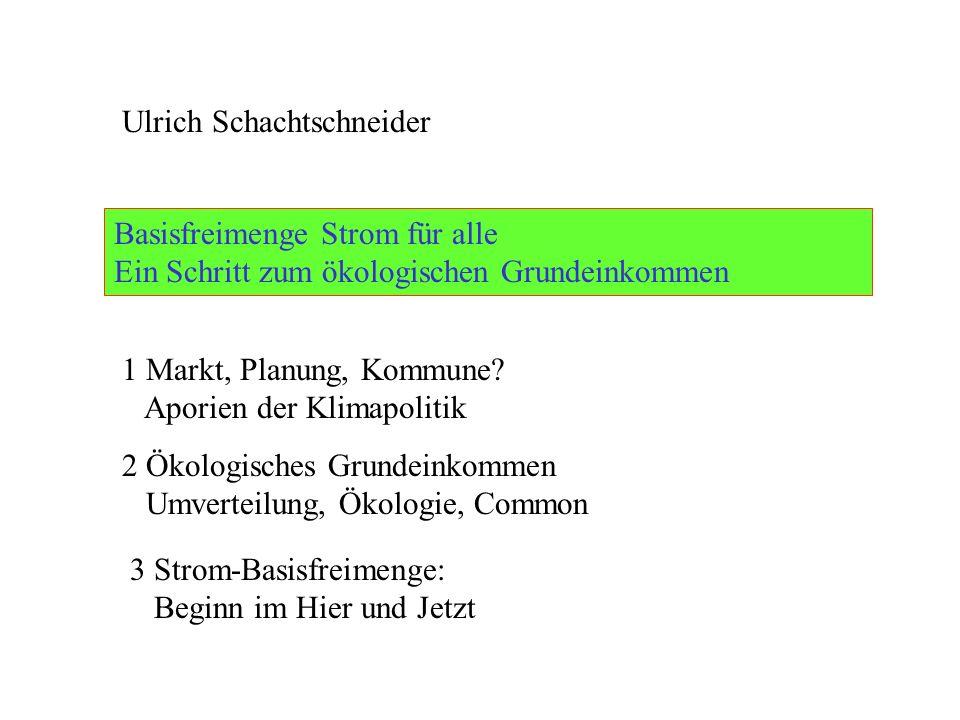 Ulrich Schachtschneider Basisfreimenge Strom für alle Ein Schritt zum ökologischen Grundeinkommen 1 Markt, Planung, Kommune? Aporien der Klimapolitik