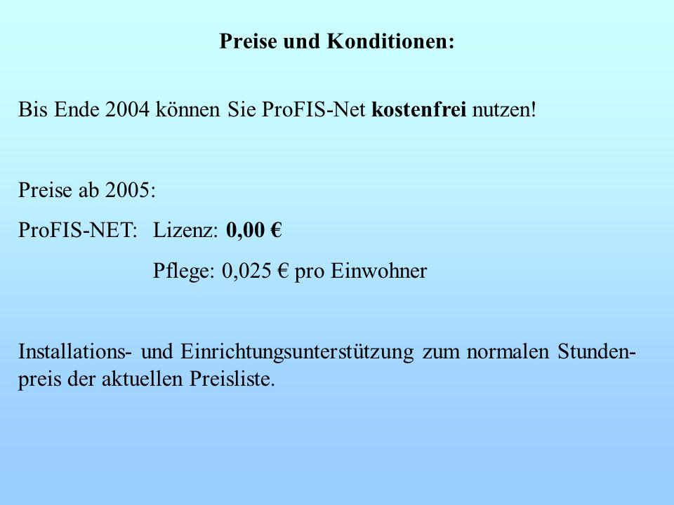 Bis Ende 2004 können Sie ProFIS-Net kostenfrei nutzen! Preise ab 2005: ProFIS-NET: Lizenz: 0,00 Pflege: 0,025 pro Einwohner Installations- und Einrich