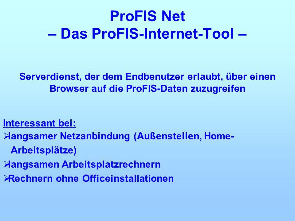 Serverdienst, der dem Endbenutzer erlaubt, über einen Browser auf die ProFIS-Daten zuzugreifen Interessant bei: langsamer Netzanbindung (Außenstellen,