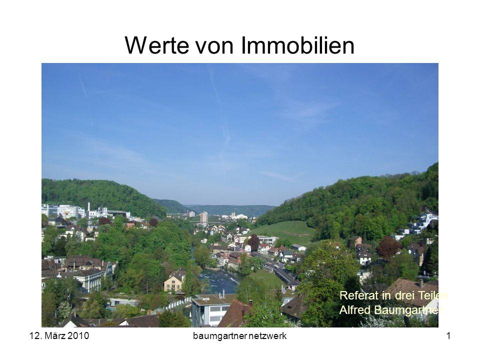 12. März 2010baumgartner netzwerk1 Werte von Immobilien Referat in drei Teilen Alfred Baumgartner Referat in drei Teilen Alfred Baumgartner