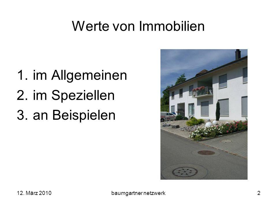 12. März 2010baumgartner netzwerk2 Werte von Immobilien 1.im Allgemeinen 2.im Speziellen 3.an Beispielen