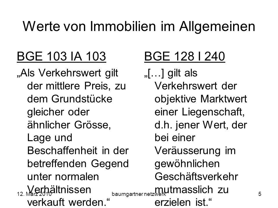 12. März 2010baumgartner netzwerk5 Werte von Immobilien im Allgemeinen BGE 103 IA 103 Als Verkehrswert gilt der mittlere Preis, zu dem Grundstücke gle