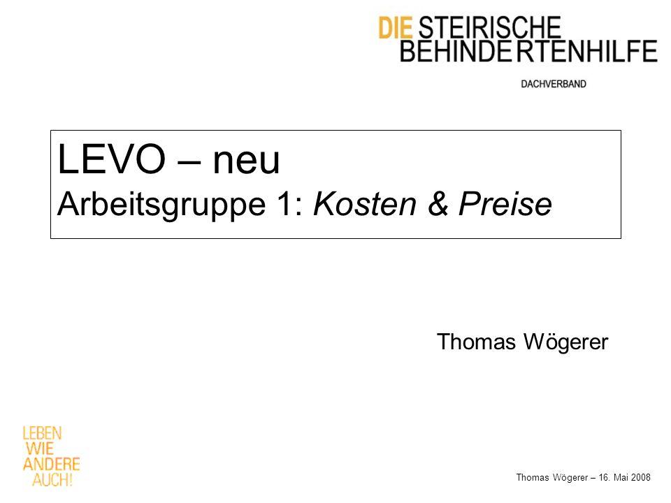 LEVO – neu Arbeitsgruppe 1: Kosten & Preise Thomas Wögerer – 16. Mai 2008 Thomas Wögerer
