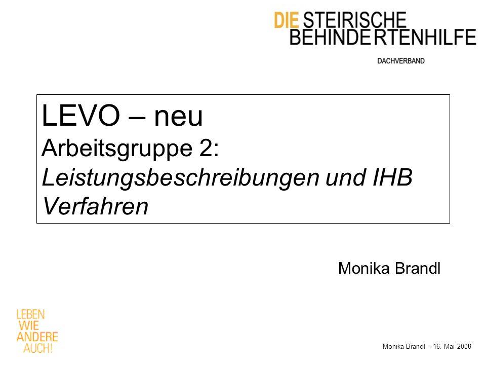LEVO – neu Arbeitsgruppe 2: Leistungsbeschreibungen und IHB Verfahren Monika Brandl – 16.