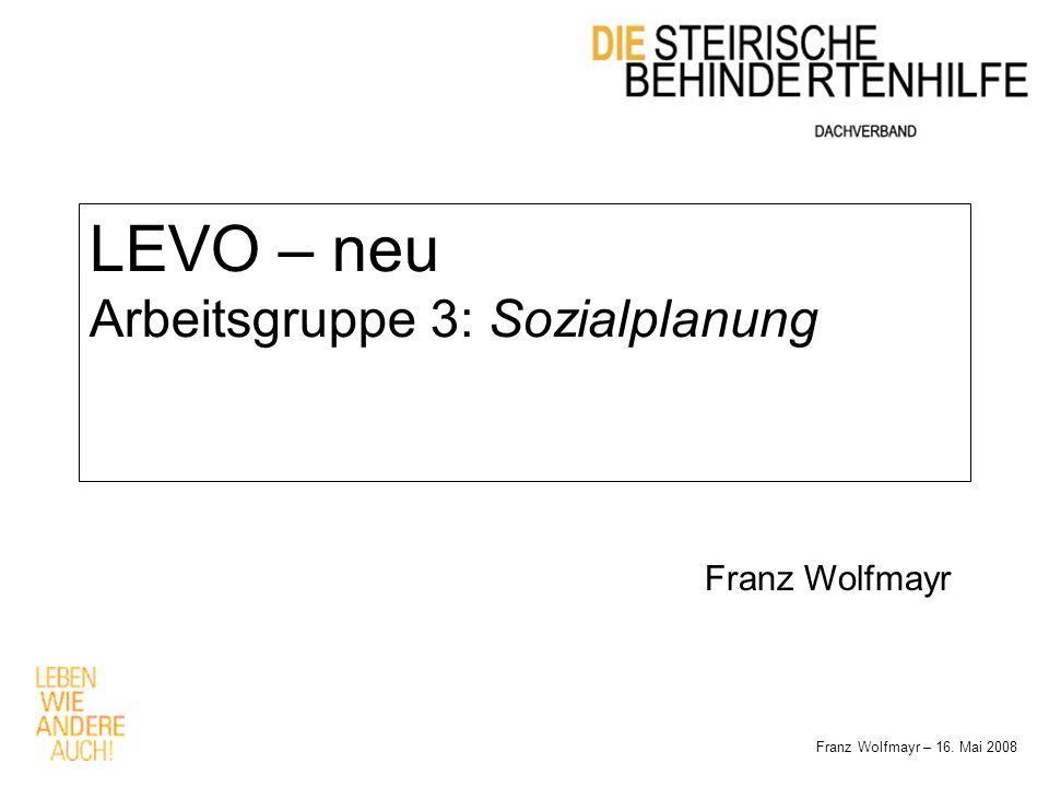 LEVO – neu Arbeitsgruppe 3: Sozialplanung Franz Wolfmayr – 16. Mai 2008 Franz Wolfmayr