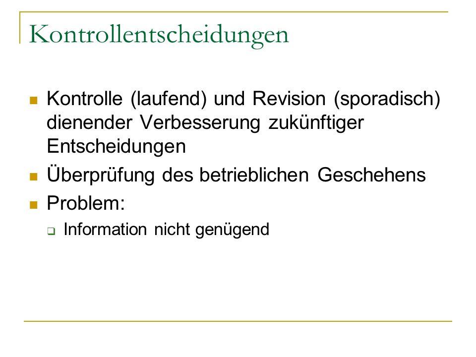 Kontrollentscheidungen Kontrolle (laufend) und Revision (sporadisch) dienender Verbesserung zukünftiger Entscheidungen Überprüfung des betrieblichen G