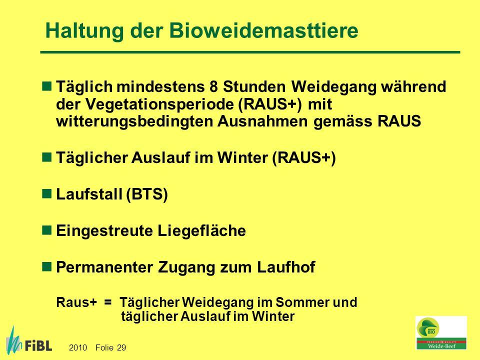 2010 Folie 29 Haltung der Bioweidemasttiere Täglich mindestens 8 Stunden Weidegang während der Vegetationsperiode (RAUS+) mit witterungsbedingten Ausn