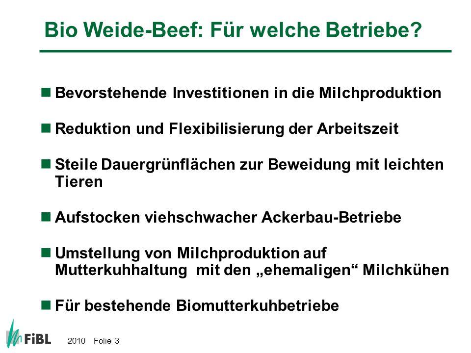 2010 Folie 4 Extensive Fleischproduktion allgemein MutterkuhhaltungAmmenkuhhaltung Abgetränkte Remonten von Milchviehbetrieb Gute Futtergrundlage Mittlere Futtergrundlage Verkauf mit 14-24 Monaten als Bio Weide-Beef maximal 2 Schaufeln Verkauf mit max.