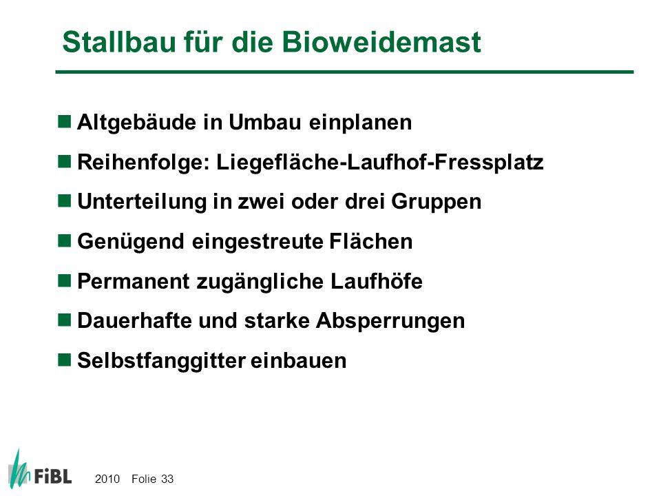 2010 Folie 33 Stallbau für die Bioweidemast Altgebäude in Umbau einplanen Reihenfolge: Liegefläche-Laufhof-Fressplatz Unterteilung in zwei oder drei G