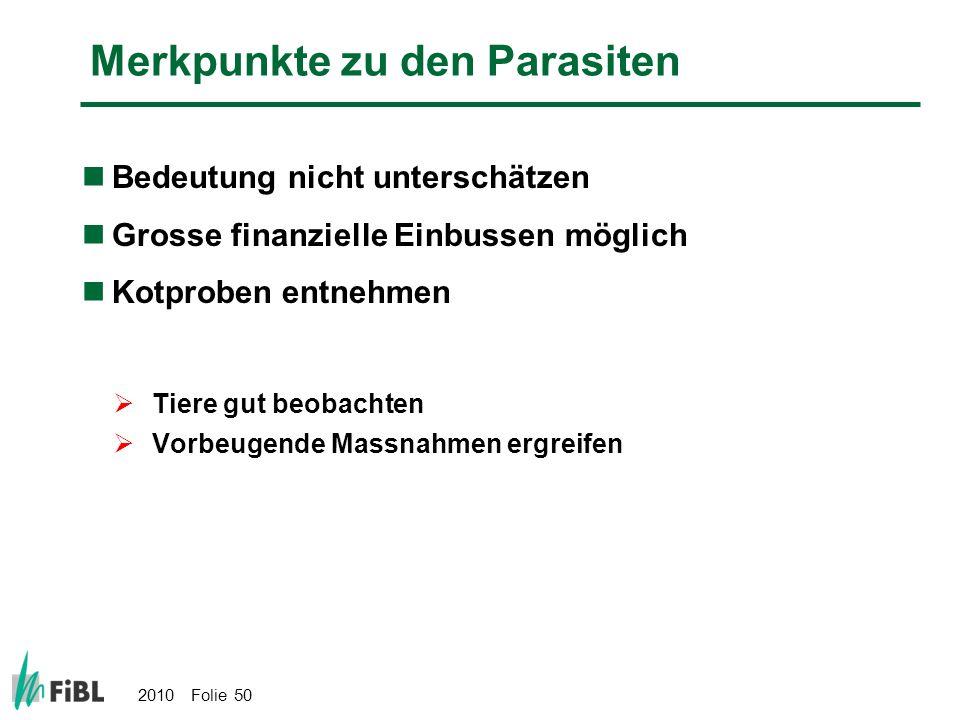 2010 Folie 50 Merkpunkte zu den Parasiten Bedeutung nicht unterschätzen Grosse finanzielle Einbussen möglich Kotproben entnehmen Tiere gut beobachten