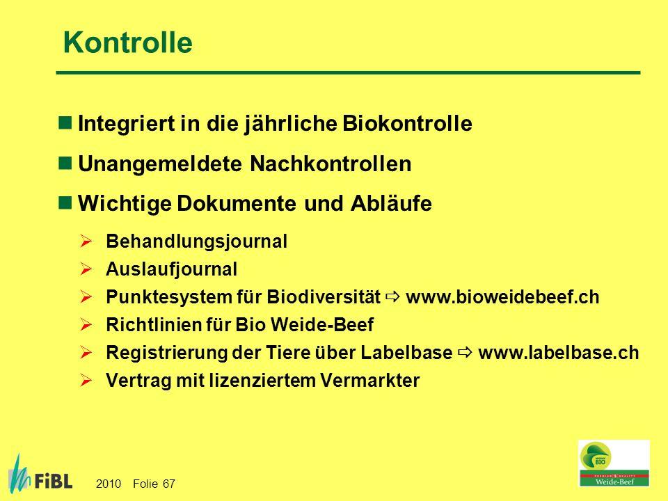 2010 Folie 67 Kontrolle Integriert in die jährliche Biokontrolle Unangemeldete Nachkontrollen Wichtige Dokumente und Abläufe Behandlungsjournal Auslau
