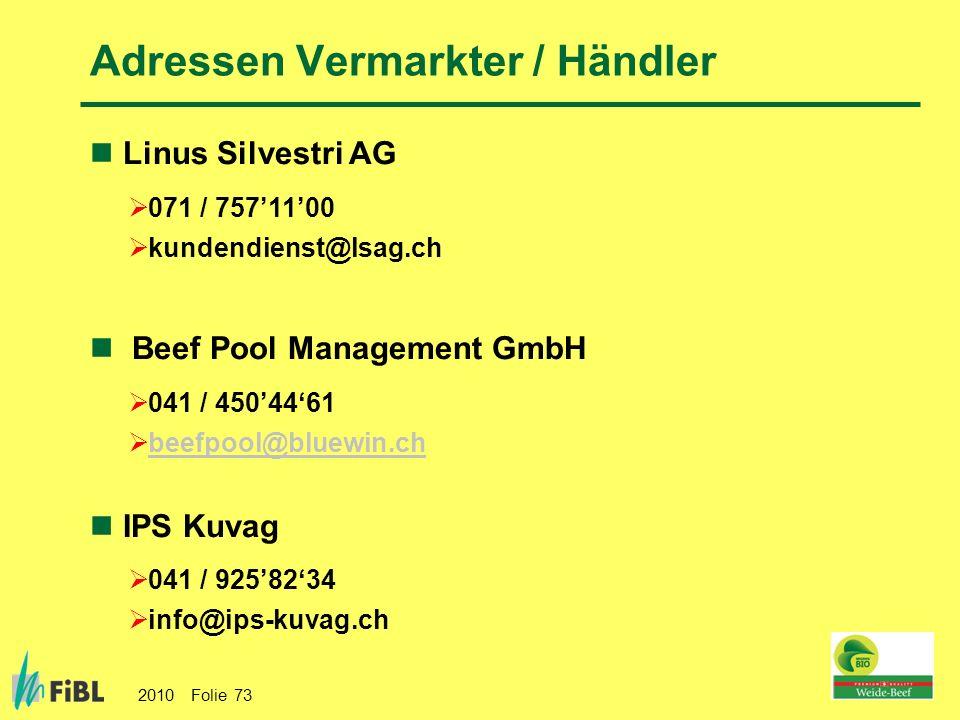 2010 Folie 73 Linus Silvestri AG 071 / 7571100 kundendienst@lsag.ch Beef Pool Management GmbH 041 / 4504461 beefpool@bluewin.ch IPS Kuvag 041 / 925823