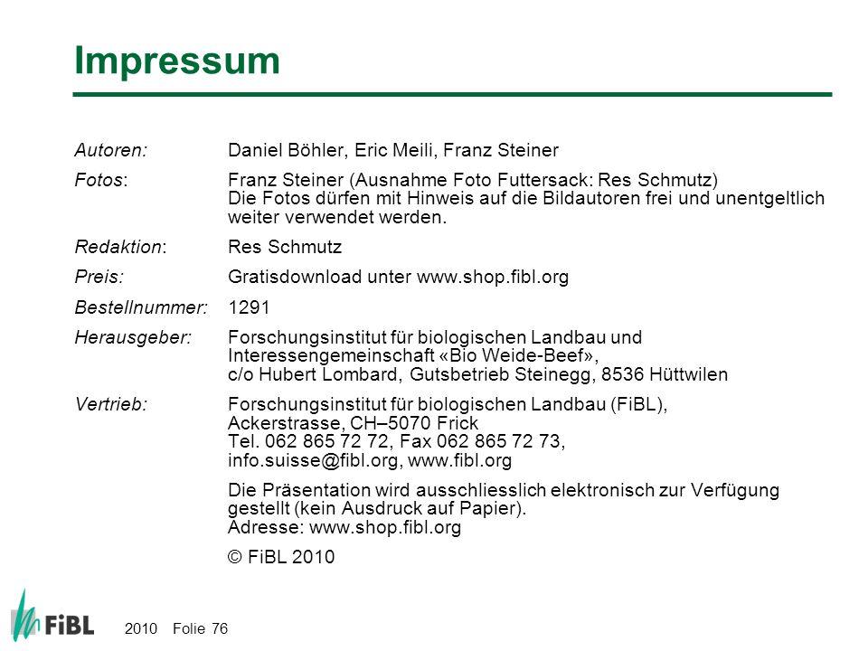 2010 Folie 76 Impressum Autoren:Daniel Böhler, Eric Meili, Franz Steiner Fotos:Franz Steiner (Ausnahme Foto Futtersack: Res Schmutz) Die Fotos dürfen