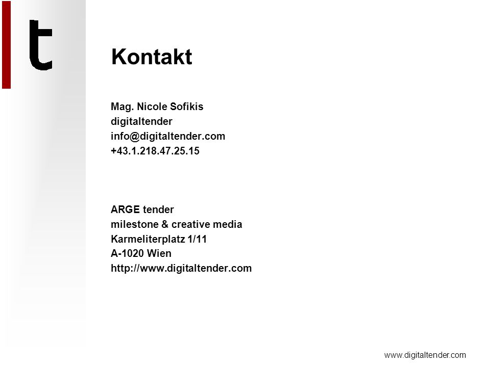 www.digitaltender.com Mag. Nicole Sofikis digitaltender info@digitaltender.com +43.1.218.47.25.15 ARGE tender milestone & creative media Karmeliterpla