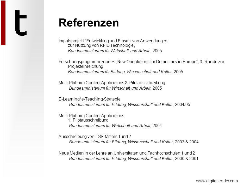 www.digitaltender.com Referenzen Impulsprojekt Entwicklung und Einsatz von Anwendungen zur Nutzung von RFID Technologie Bundesministerium für Wirtschaft und Arbeit, 2005 Forschungsprogramm >node< New Orientations for Democracy in Europe, 3.