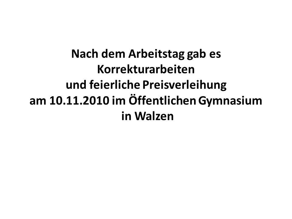 Nach dem Arbeitstag gab es Korrekturarbeiten und feierliche Preisverleihung am 10.11.2010 im Öffentlichen Gymnasium in Walzen