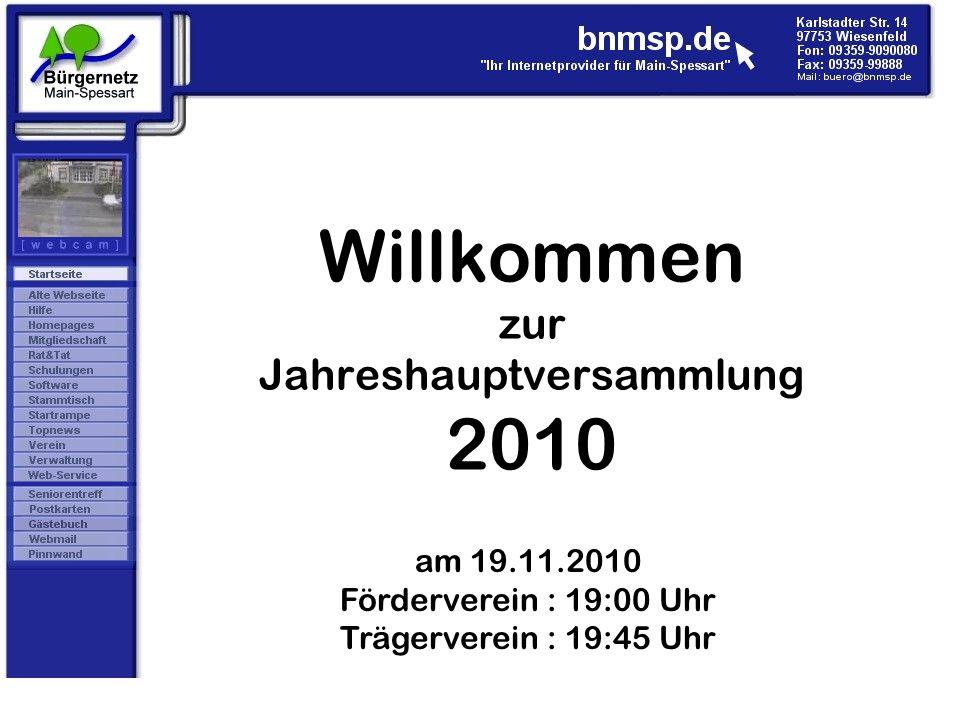 Willkommen zur Jahreshauptversammlung 2010 am 19.11.2010 Förderverein : 19:00 Uhr Trägerverein : 19:45 Uhr