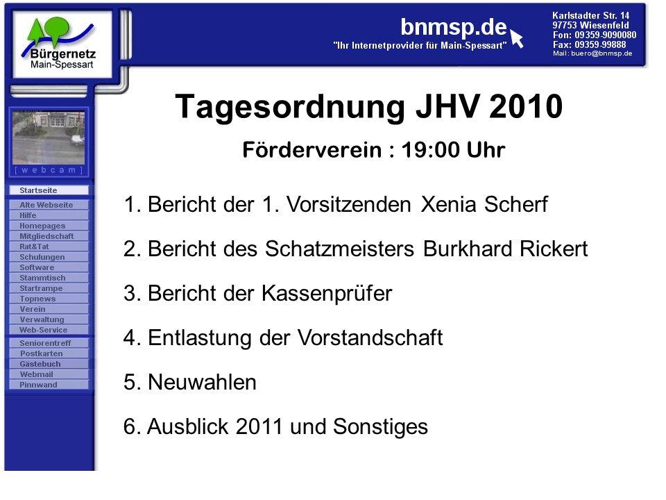 Tagesordnung JHV 2010 Förderverein : 19:00 Uhr 1. Bericht der 1. Vorsitzenden Xenia Scherf 2. Bericht des Schatzmeisters Burkhard Rickert 3. Bericht d