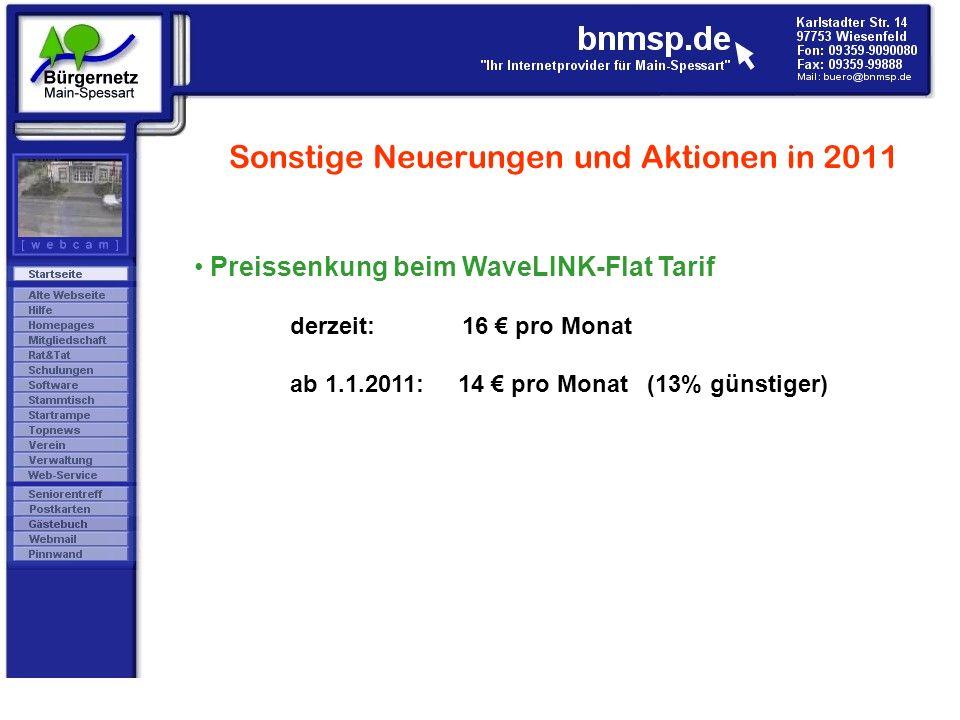 Sonstige Neuerungen und Aktionen in 2011 Preissenkung beim WaveLINK-Flat Tarif derzeit: 16 pro Monat ab 1.1.2011: 14 pro Monat (13% günstiger)