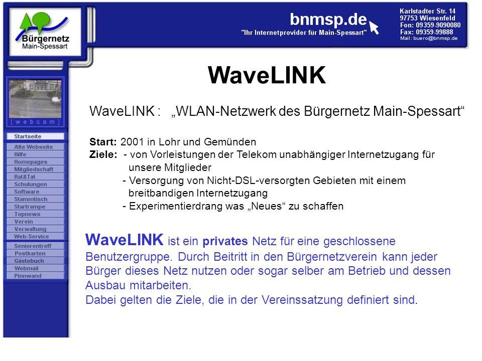 WaveLINK WaveLINK : WLAN-Netzwerk des Bürgernetz Main-Spessart Start: 2001 in Lohr und Gemünden Ziele: - von Vorleistungen der Telekom unabhängiger In