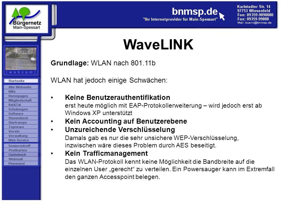 WaveLINK Grundlage: WLAN nach 801.11b WLAN hat jedoch einige Schwächen: Keine Benutzerauthentifikation erst heute möglich mit EAP-Protokollerweiterung
