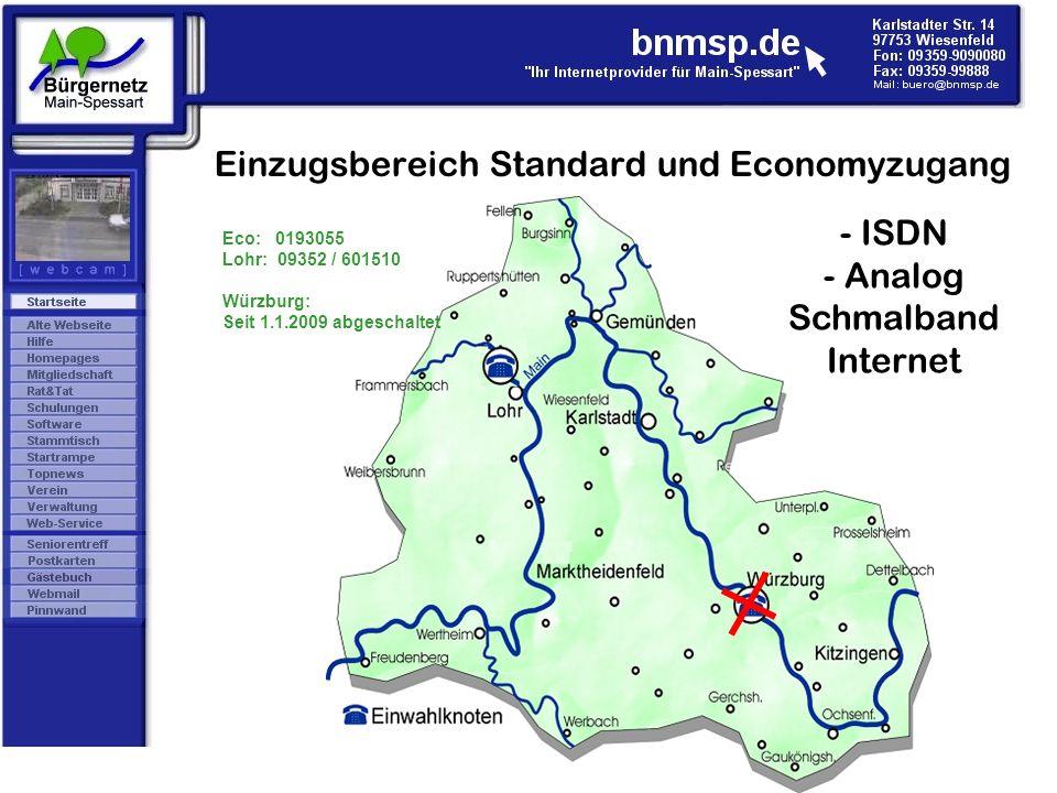 Einzugsbereich Standard und Economyzugang - ISDN - Analog Schmalband Internet Eco: 0193055 Lohr: 09352 / 601510 Würzburg: Seit 1.1.2009 abgeschaltet