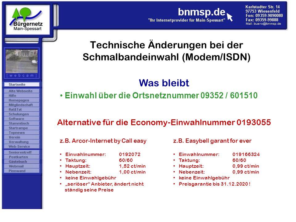 Technische Änderungen bei der Schmalbandeinwahl (Modem/ISDN) Was bleibt Einwahl über die Ortsnetznummer 09352 / 601510 Alternative für die Economy-Ein