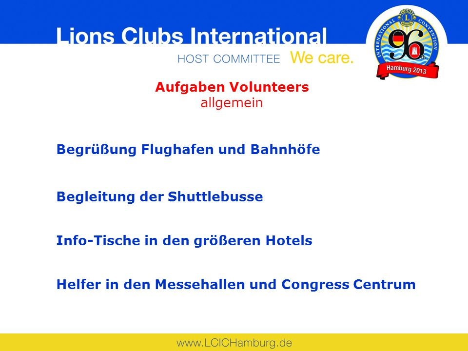 Aufgaben Volunteers allgemein Begrüßung Flughafen und Bahnhöfe Begleitung der Shuttlebusse Info-Tische in den größeren Hotels Helfer in den Messehallen und Congress Centrum