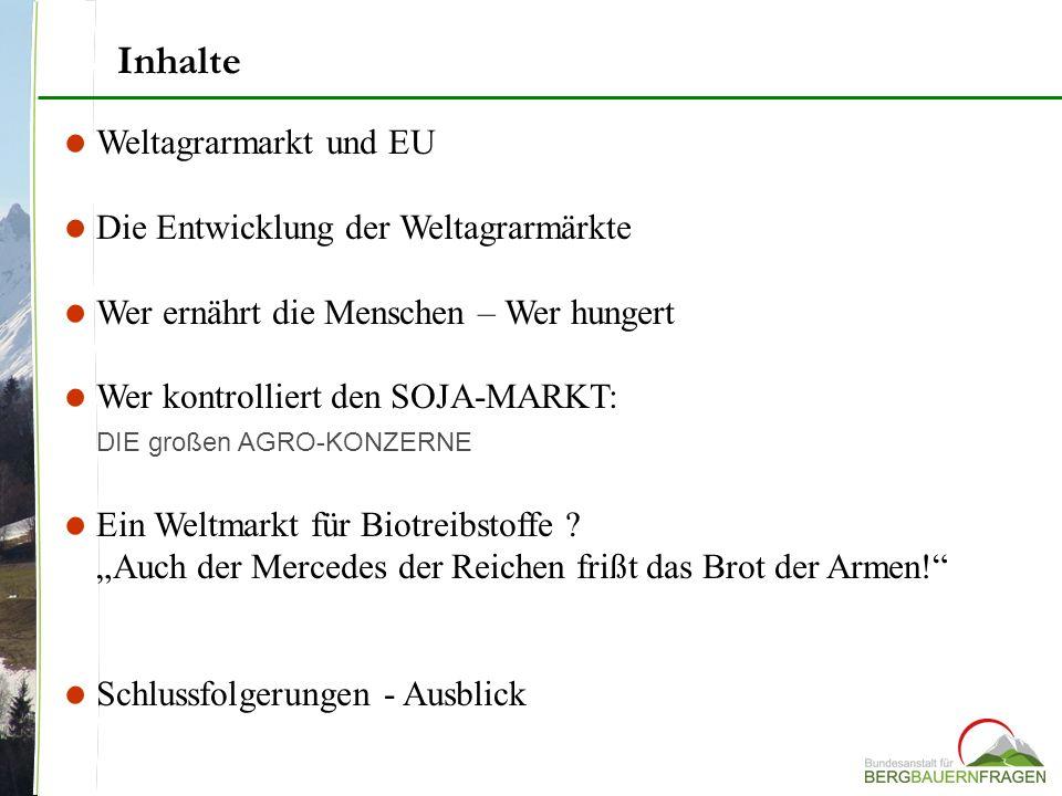 Weltagrarmarkt und EU Die Entwicklung der Weltagrarmärkte Wer ernährt die Menschen – Wer hungert Wer kontrolliert den SOJA-MARKT: DIE großen AGRO-KONZ
