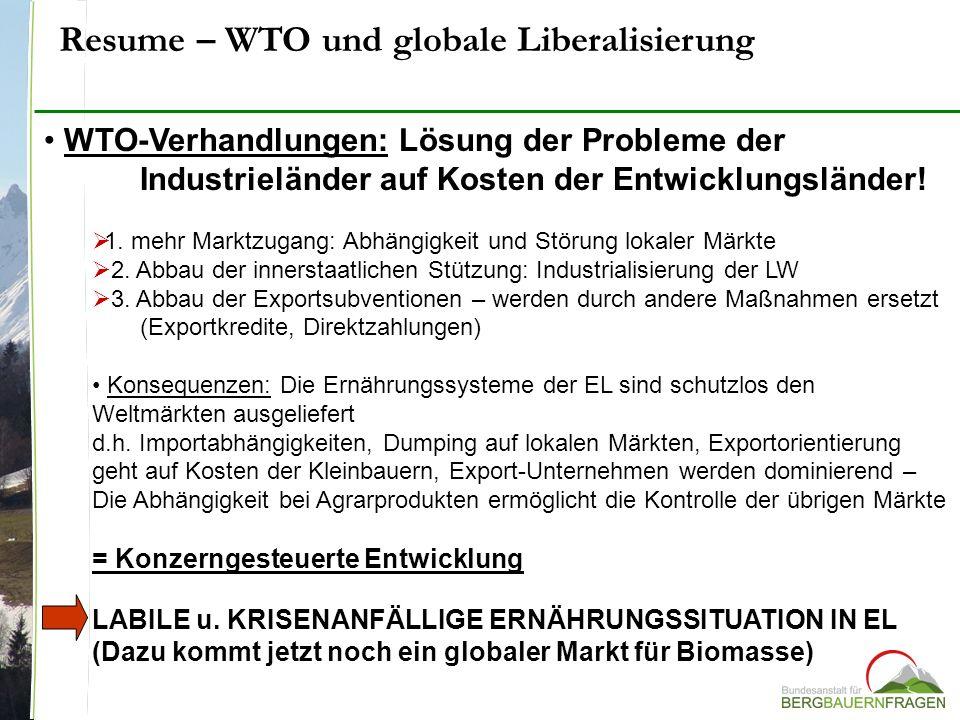 Resume – WTO und globale Liberalisierung WTO-Verhandlungen: Lösung der Probleme der Industrieländer auf Kosten der Entwicklungsländer! 1. mehr Marktzu