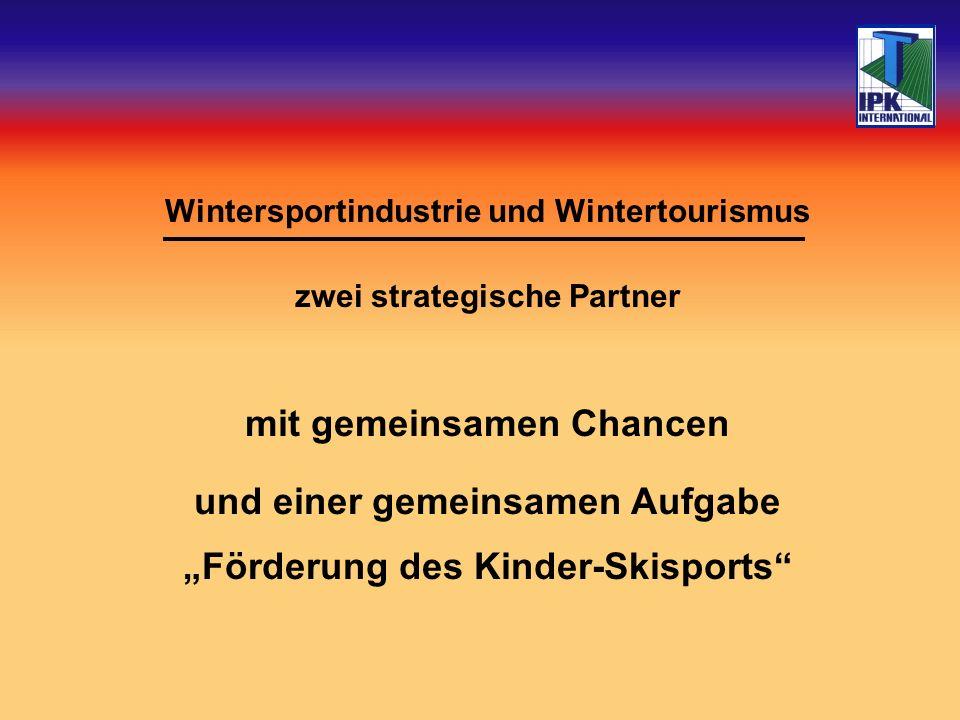 Wintersportindustrie und Wintertourismus zwei strategische Partner mit gemeinsamen Chancen und einer gemeinsamen Aufgabe Förderung des Kinder-Skisports
