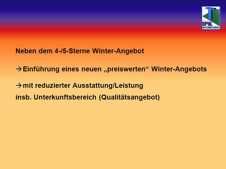Neben dem 4-/5-Sterne Winter-Angebot Einführung eines neuen preiswerten Winter-Angebots mit reduzierter Ausstattung/Leistung insb.