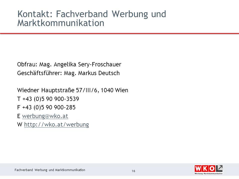 Fachverband Werbung und Marktkommunikation Kontakt: Fachverband Werbung und Marktkommunikation 16 Obfrau: Mag.