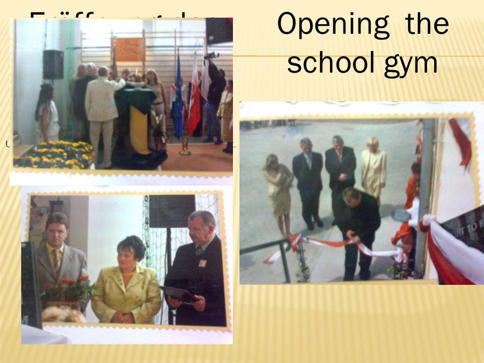 Eröffnung der Turnhalle Opening the school gym Unsere Turnhalle wurde offiziell am16.