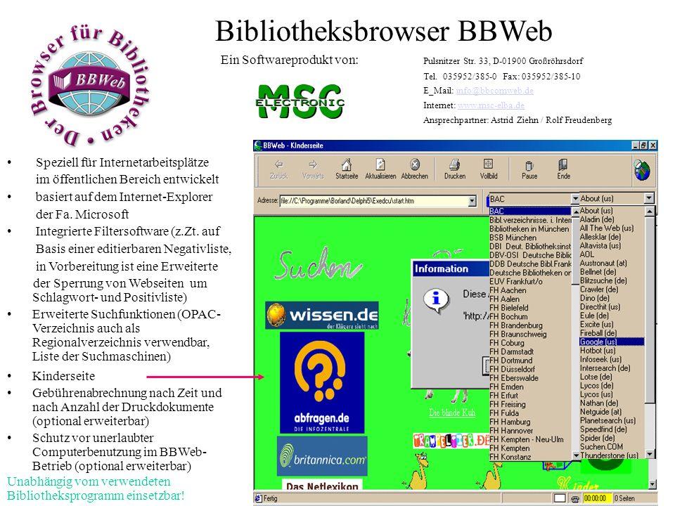Erweiterte Suchfunktionen (OPAC- Verzeichnis auch als Regionalverzeichnis verwendbar, Liste der Suchmaschinen) Bibliotheksbrowser BBWeb Speziell für Internetarbeitsplätze im öffentlichen Bereich entwickelt basiert auf dem Internet-Explorer der Fa.