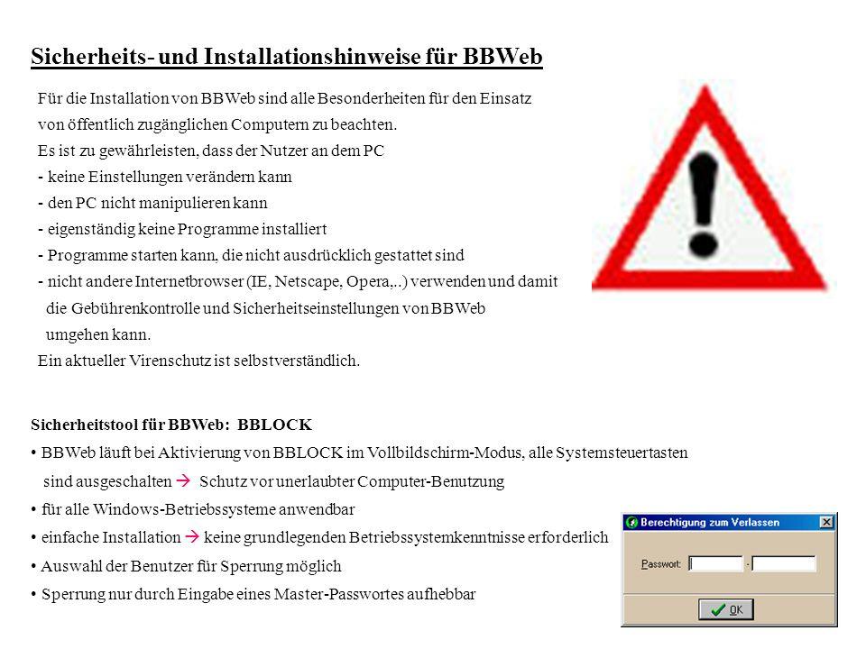 Sicherheits- und Installationshinweise für BBWeb Für die Installation von BBWeb sind alle Besonderheiten für den Einsatz von öffentlich zugänglichen Computern zu beachten.