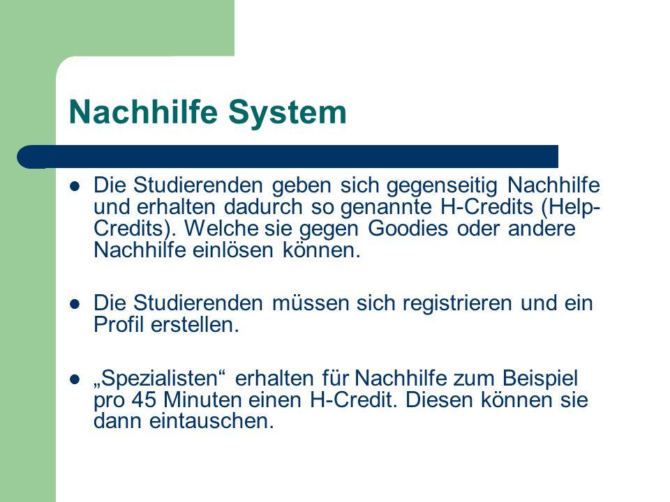 Nachhilfe System Die Studierenden geben sich gegenseitig Nachhilfe und erhalten dadurch so genannte H-Credits (Help- Credits). Welche sie gegen Goodie