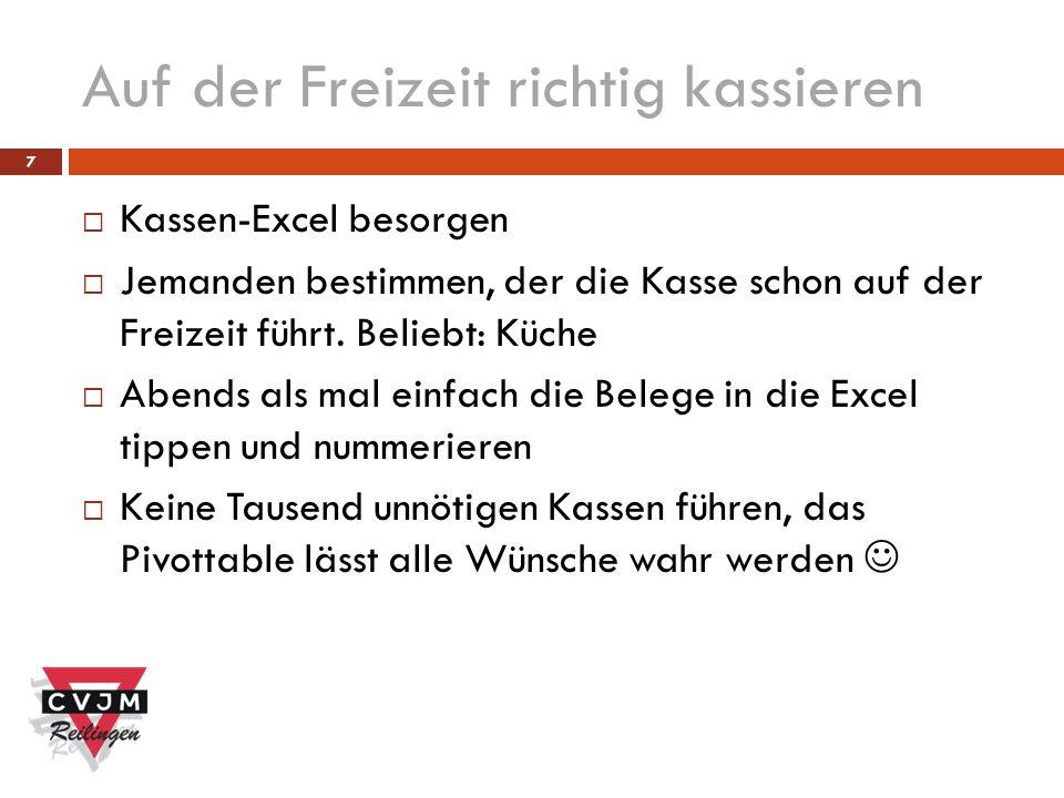 7 Auf der Freizeit richtig kassieren Kassen-Excel besorgen Jemanden bestimmen, der die Kasse schon auf der Freizeit führt.