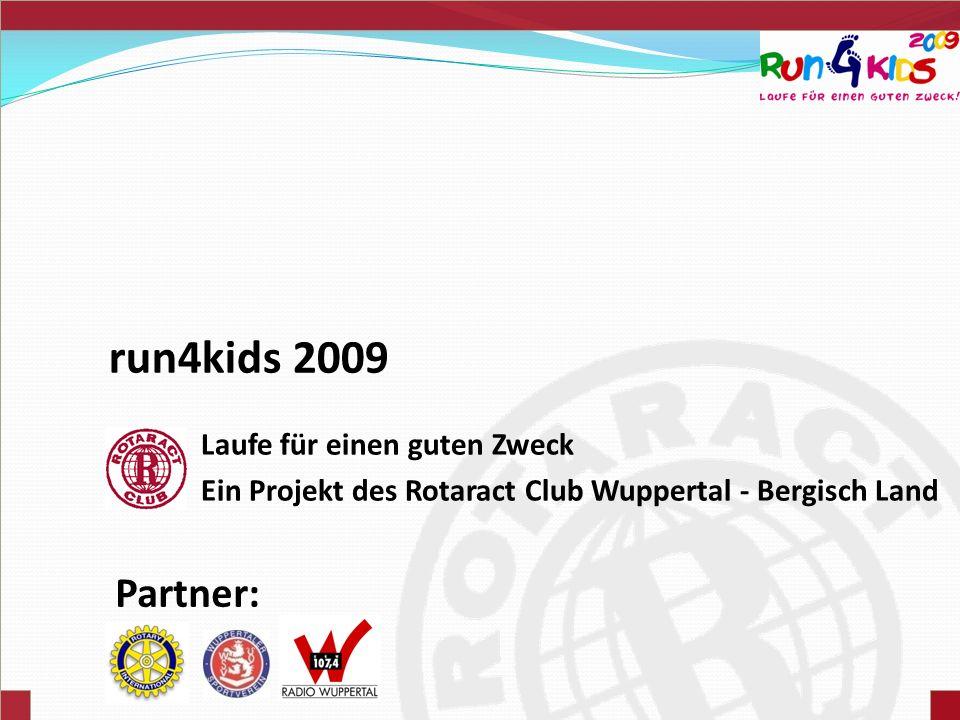 run4kids 2009 Laufe für einen guten Zweck Ein Projekt des Rotaract Club Wuppertal - Bergisch Land Partner: