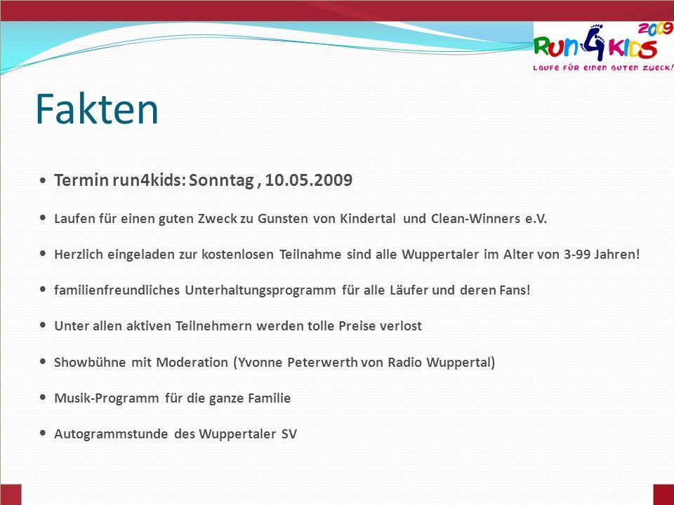 Fakten Termin run4kids: Sonntag, 10.05.2009 Laufen für einen guten Zweck zu Gunsten von Kindertal und Clean-Winners e.V. Herzlich eingeladen zur koste