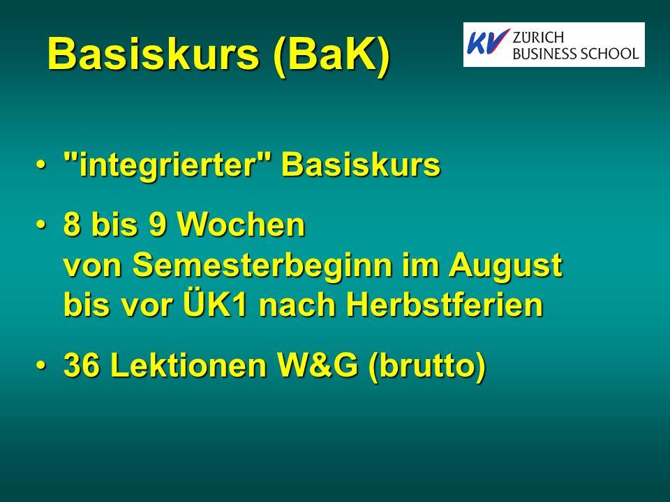 Basiskurs (BaK) integrierter Basiskurs integrierter Basiskurs 8 bis 9 Wochen von Semesterbeginn im August bis vor ÜK1 nach Herbstferien8 bis 9 Wochen von Semesterbeginn im August bis vor ÜK1 nach Herbstferien 36 Lektionen W&G (brutto)36 Lektionen W&G (brutto)