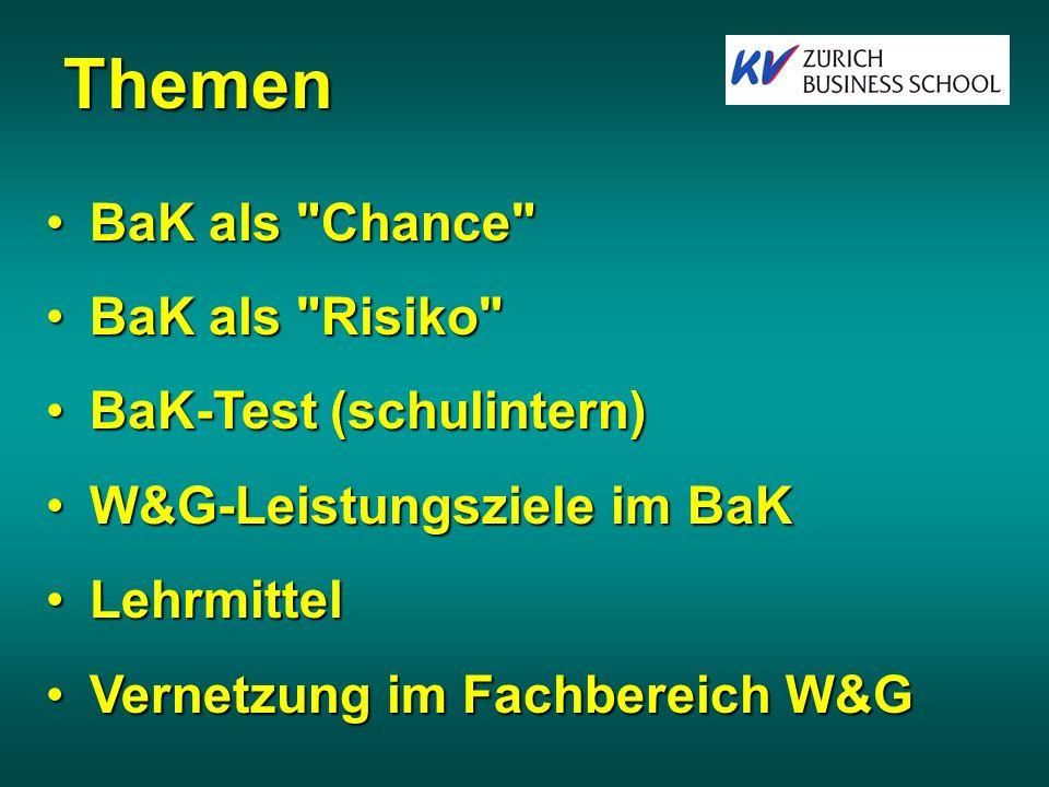 Themen BaK als Chance BaK als Chance BaK als Risiko BaK als Risiko BaK-Test (schulintern)BaK-Test (schulintern) W&G-Leistungsziele im BaKW&G-Leistungsziele im BaK LehrmittelLehrmittel Vernetzung im Fachbereich W&GVernetzung im Fachbereich W&G