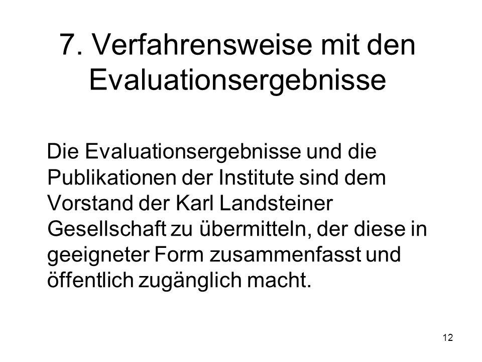 12 7. Verfahrensweise mit den Evaluationsergebnisse Die Evaluationsergebnisse und die Publikationen der Institute sind dem Vorstand der Karl Landstein