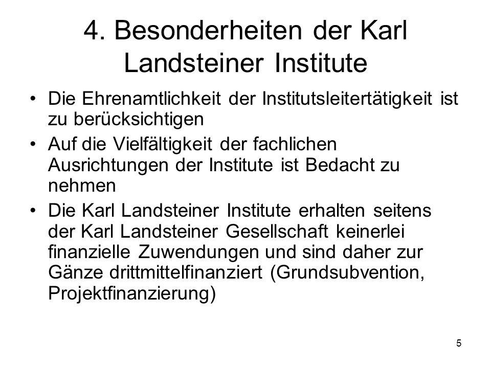 5 4. Besonderheiten der Karl Landsteiner Institute Die Ehrenamtlichkeit der Institutsleitertätigkeit ist zu berücksichtigen Auf die Vielfältigkeit der