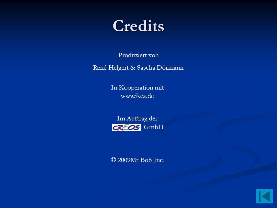 Credits Produziert von René Helgert & Sascha Dörmann In Kooperation mit www.ikea.de Im Auftrag der GmbH © 2009Mr Bob Inc.