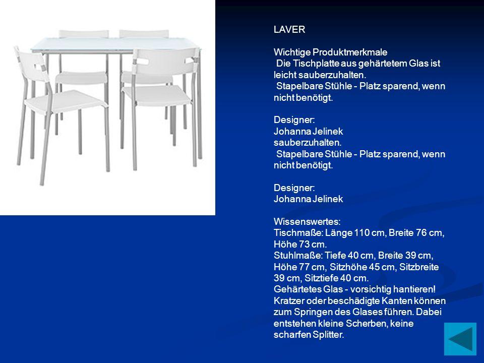 LAVER Wichtige Produktmerkmale Die Tischplatte aus gehärtetem Glas ist leicht sauberzuhalten. Stapelbare Stühle - Platz sparend, wenn nicht benötigt.