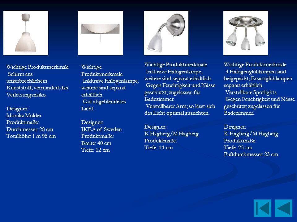 Wichtige Produktmerkmale 3 Halogenglühlampen sind beigepackt; Ersatzglühlampen separat erhältlich. Verstellbare Spotlights. Gegen Feuchtigkeit und Näs