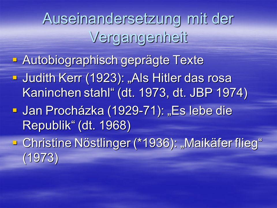 Auseinandersetzung mit der Vergangenheit Autobiographisch geprägte Texte Autobiographisch geprägte Texte Judith Kerr (1923): Als Hitler das rosa Kanin