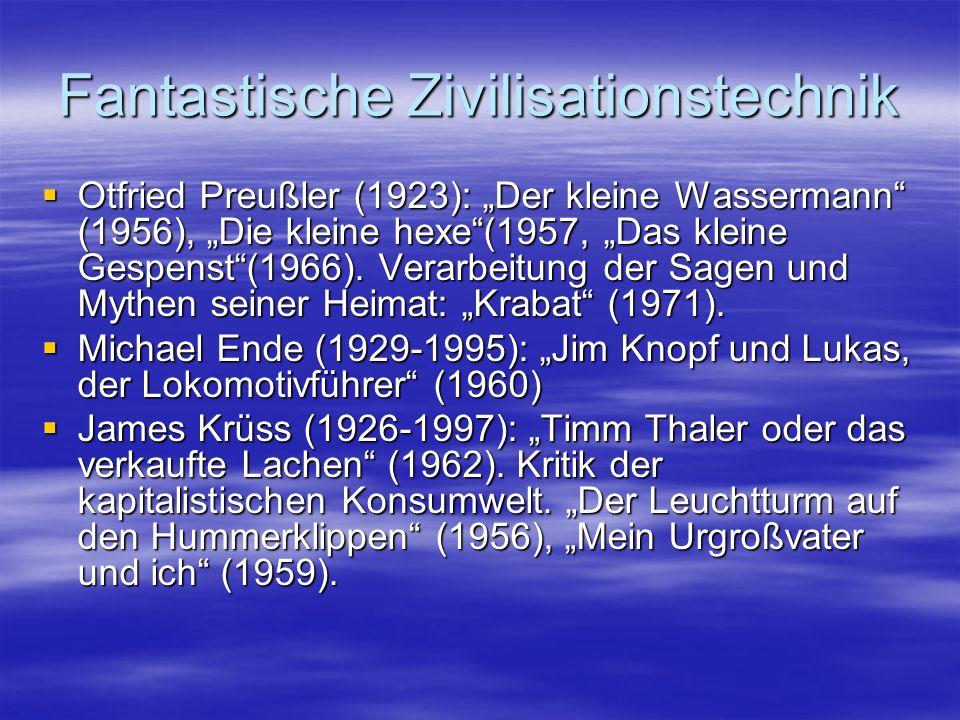 Fantastische Zivilisationstechnik Otfried Preußler (1923): Der kleine Wassermann (1956), Die kleine hexe(1957, Das kleine Gespenst(1966). Verarbeitung