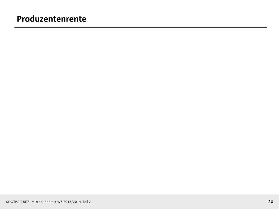 KOOTHS | BiTS: Mikroökonomik WS 2013/2014, Teil 2 24 Produzentenrente